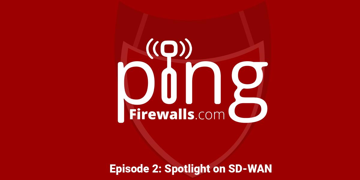 Spotlight on SD-WAN – Ping: A Firewalls.com Podcast Episode 2