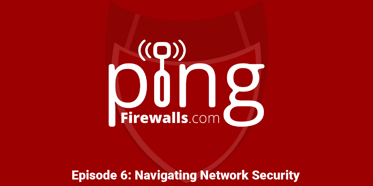 Navigating Network Security – Ping Podcast Episode 6