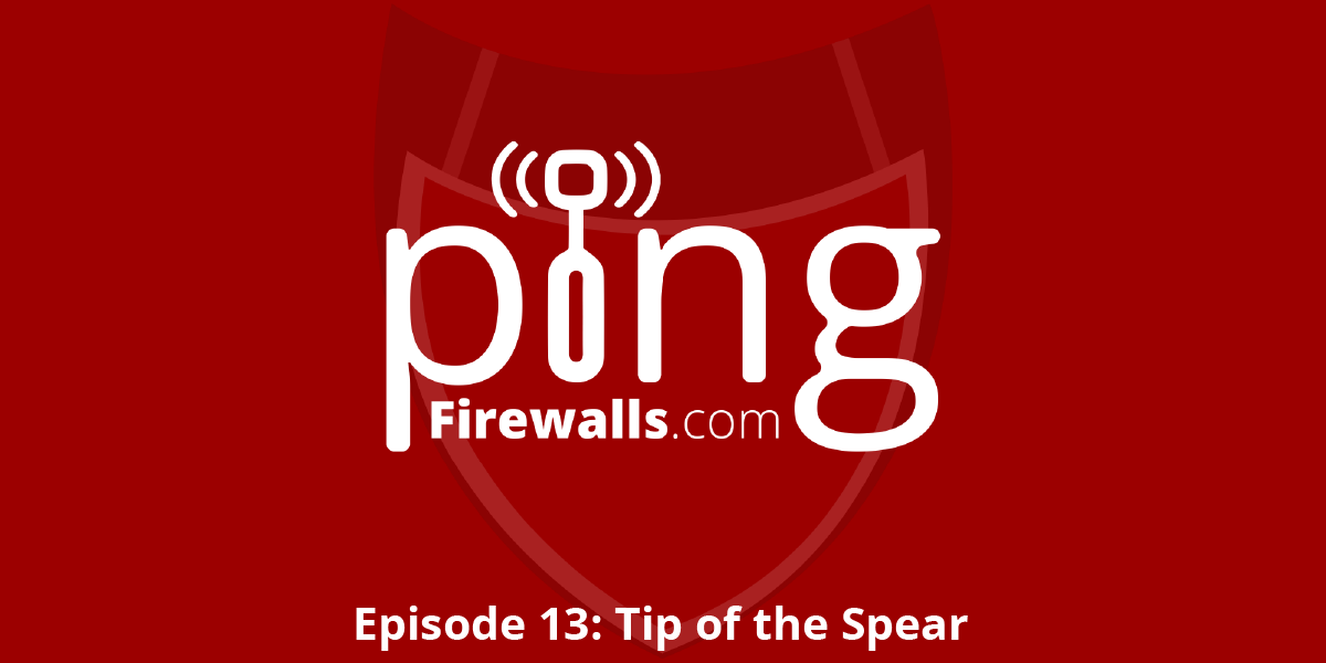 Tip of the Spear – Ping Podcast Episode 13