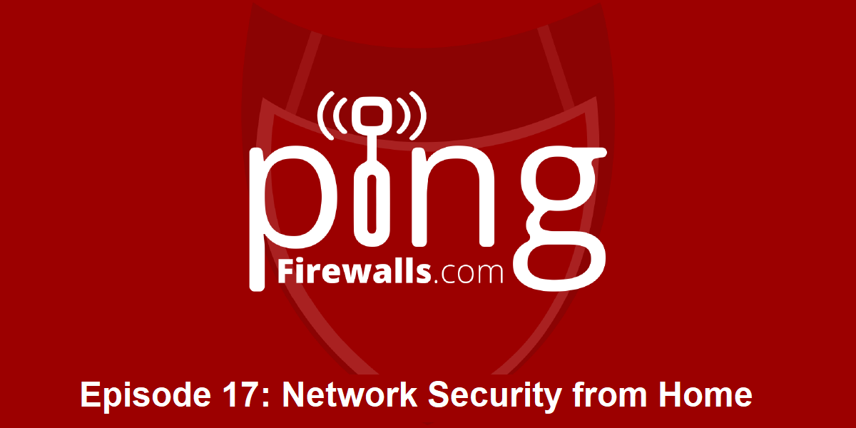 Network Security from Home – Ping Podcast – Episode 17