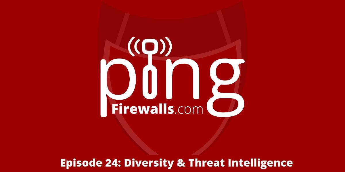 Diversity & Threat Intelligence – Ping Podcast – Episode 24