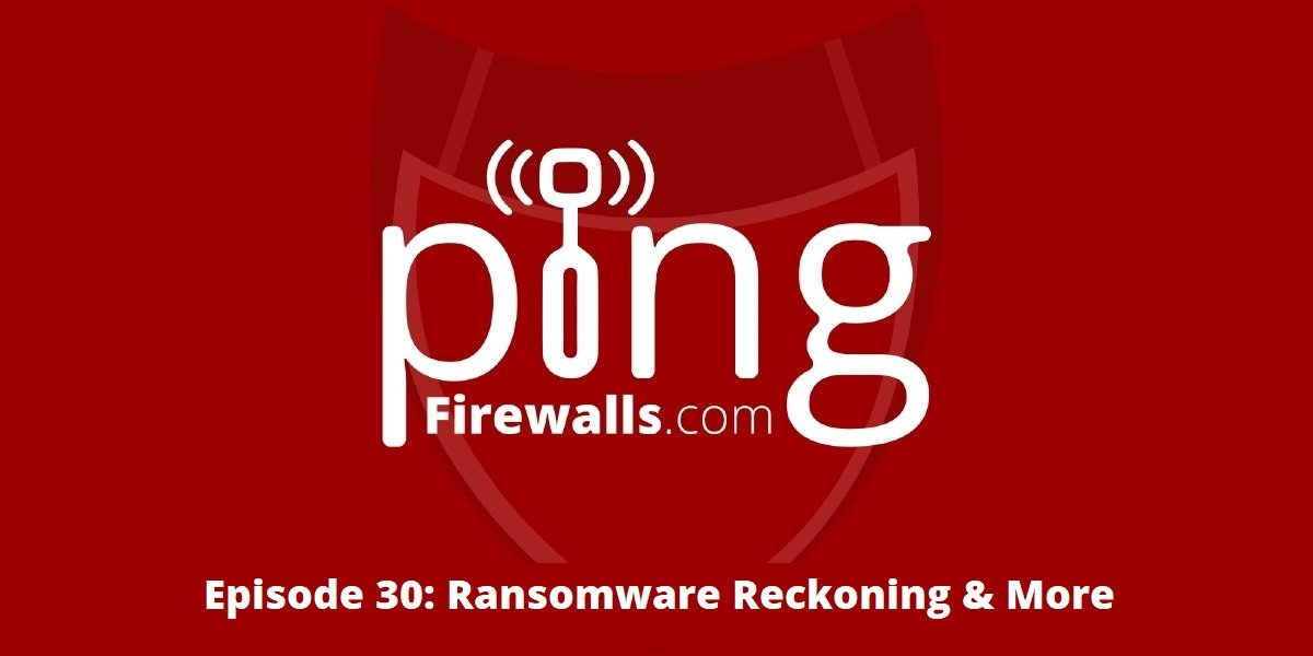 Ransomware Reckoning & More – Ping Podcast – Episode 30