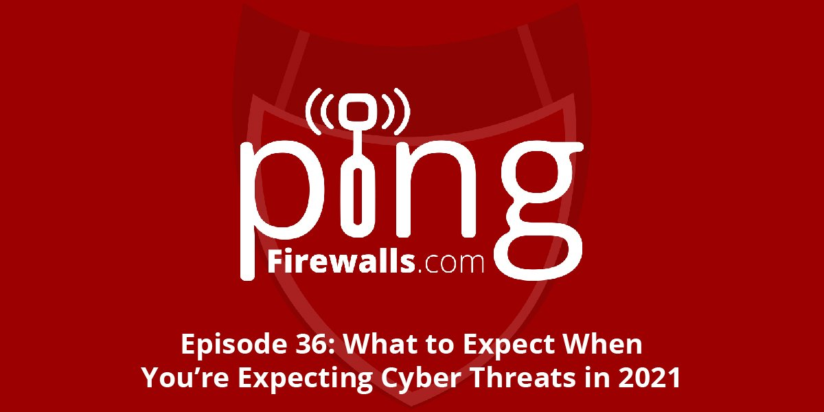 What to Expect When You're Expecting Cyber Threats in 2021 – Ping Podcast – Episode 36