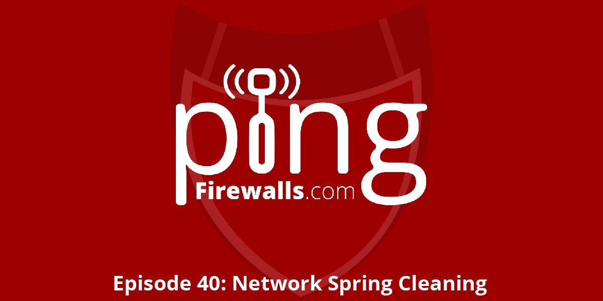 Network Spring Cleaning – Ping Podcast – Episode 40