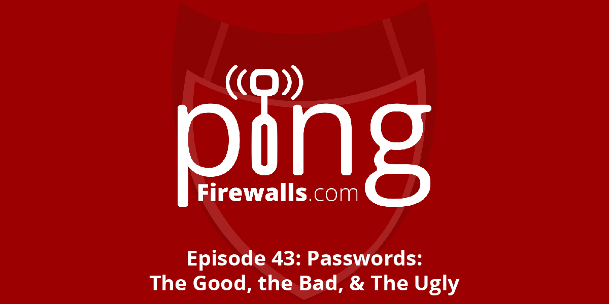 Passwords: The Good, The Bad, & The Ugly – Ping Podcast – Episode 43