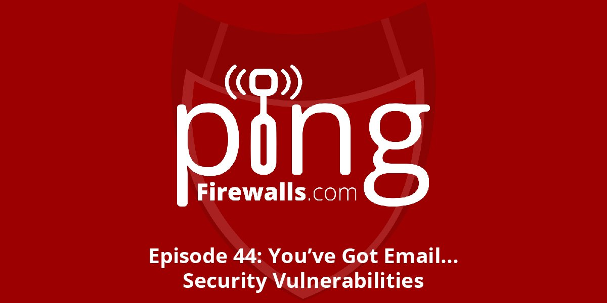 You've Got Email…Security Vulnerabilities – Ping Podcast – Episode 44