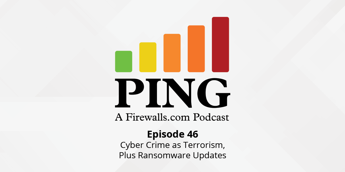 Cyber Crime as Terrorism, Plus Ransomware Updates – Ping Podcast – Episode 46