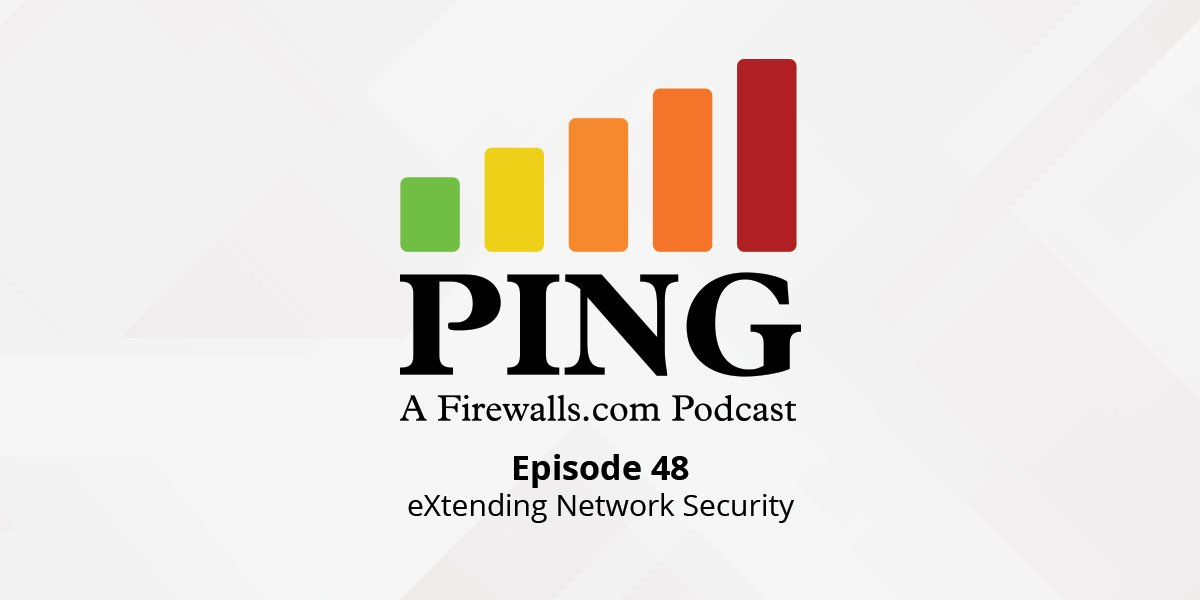 eXtending Network Security – Ping Podcast – Episode 48