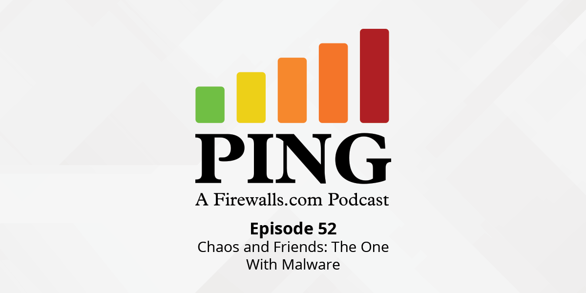 Chaos and Friends: The One With Malware – Ping Podcast – Episode 52