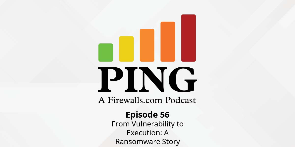From Vulnerability to Execution: A Ransomware Story – Ping Podcast – Episode 56